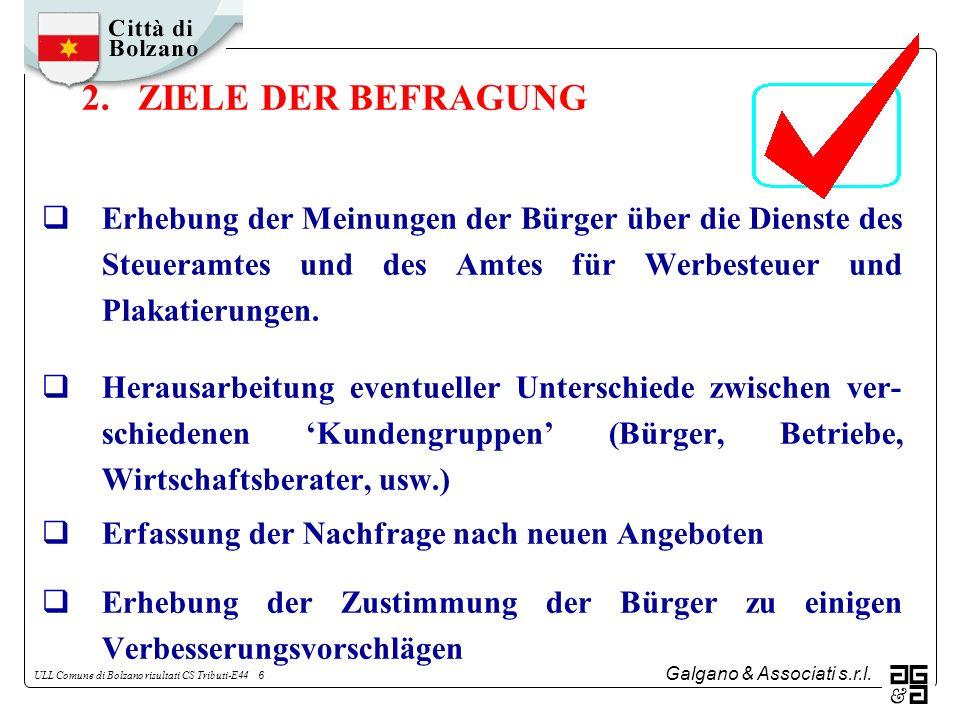 Galgano & Associati s.r.l. ULL Comune di Bolzano risultati CS Tributi-E44 6 2. ZIELE DER BEFRAGUNG Erhebung der Meinungen der Bürger über die Dienste