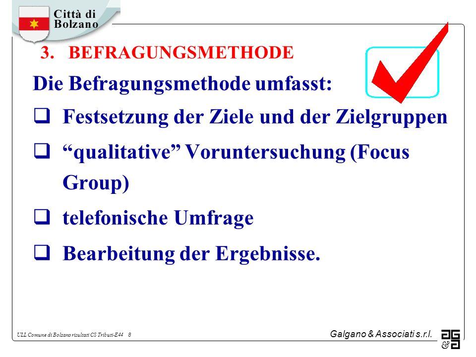 Galgano & Associati s.r.l. ULL Comune di Bolzano risultati CS Tributi-E44 8 3. BEFRAGUNGSMETHODE Die Befragungsmethode umfasst: Festsetzung der Ziele