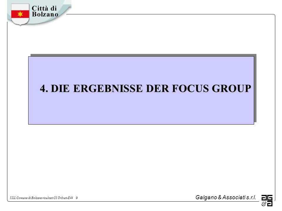 Galgano & Associati s.r.l. ULL Comune di Bolzano risultati CS Tributi-E44 9 4. DIE ERGEBNISSE DER FOCUS GROUP