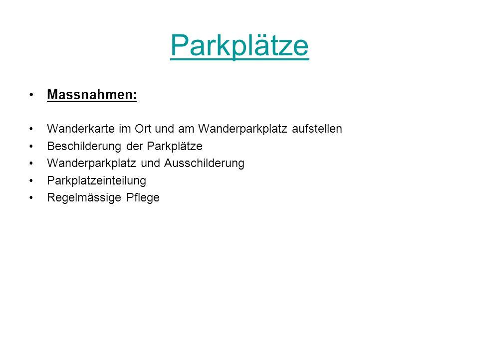 Parkplätze Massnahmen: Wanderkarte im Ort und am Wanderparkplatz aufstellen Beschilderung der Parkplätze Wanderparkplatz und Ausschilderung Parkplatze