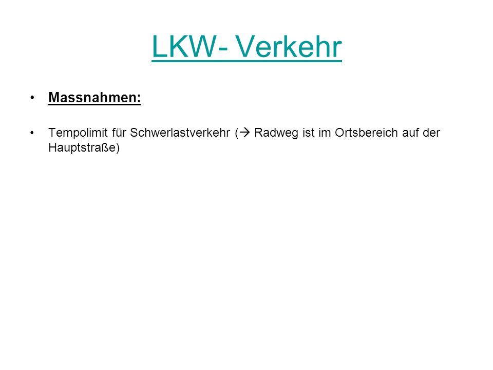 LKW- Verkehr Massnahmen: Tempolimit für Schwerlastverkehr ( Radweg ist im Ortsbereich auf der Hauptstraße)
