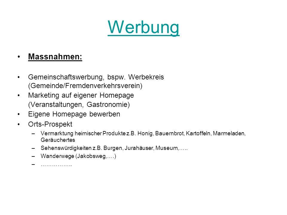 Werbung Massnahmen: Gemeinschaftswerbung, bspw. Werbekreis (Gemeinde/Fremdenverkehrsverein) Marketing auf eigener Homepage (Veranstaltungen, Gastronom
