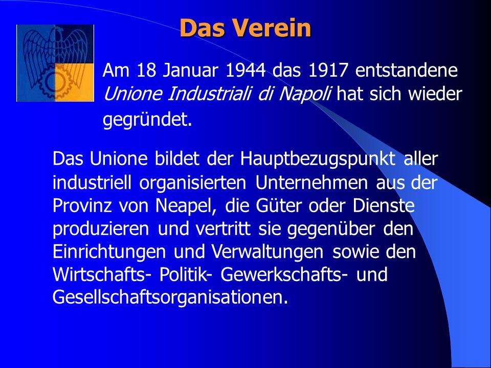 Das Verein Am 18 Januar 1944 das 1917 entstandene Unione Industriali di Napoli hat sich wieder gegründet. Das Unione bildet der Hauptbezugspunkt aller