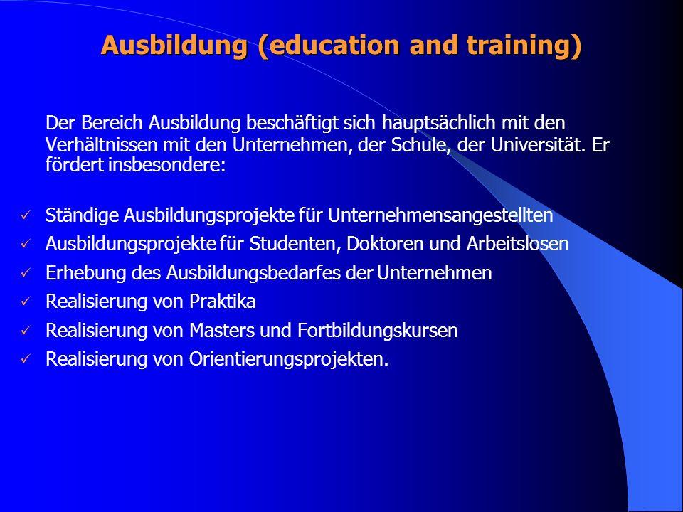 Ausbildung (education and training) Der Bereich Ausbildung beschäftigt sich hauptsächlich mit den Verhältnissen mit den Unternehmen, der Schule, der Universität.