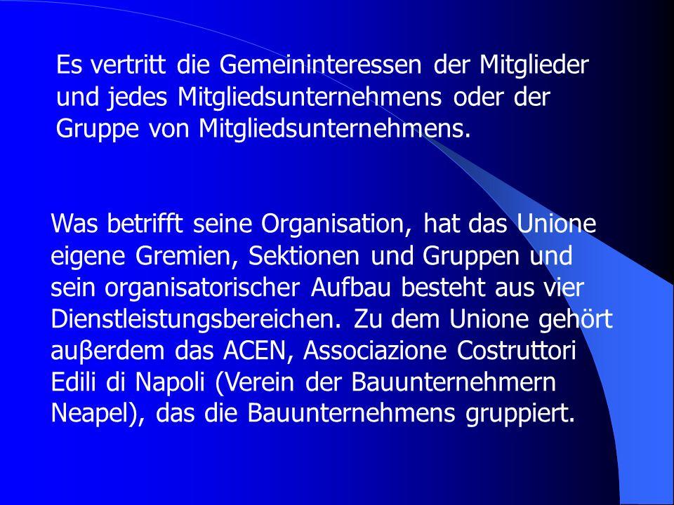 Das Unione gehört zu dem System Confederazione Generale dellIndustria Italiana, kurz als Confindustria (Verband der italienischen Industrieunternehmen) gezeichnet, der sich so unterteilt: 18 Regionale Confindustrie 105 Landesverbände 15 Sektorale Verbände 109 Standesverbände 14 Hilfsmitglieder 261 Mitgliedsorganisationen und vertritt insgesamt: 115.000 Unternehmen 4.300.000 Angestellten