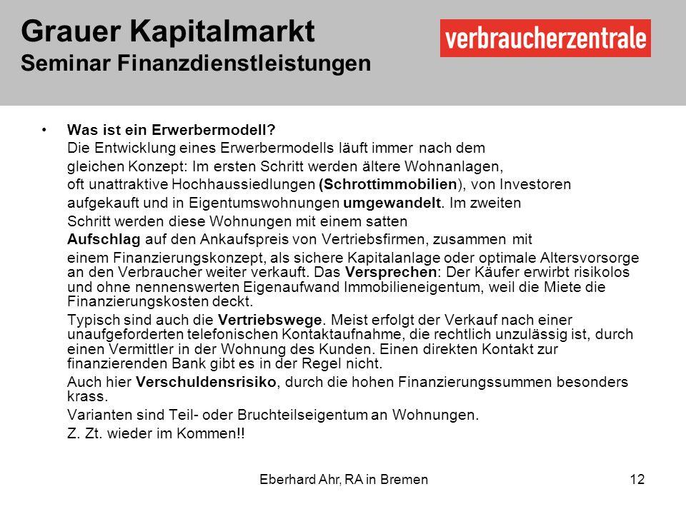 Grauer Kapitalmarkt Seminar Finanzdienstleistungen Eberhard Ahr, RA in Bremen 12 Was ist ein Erwerbermodell.