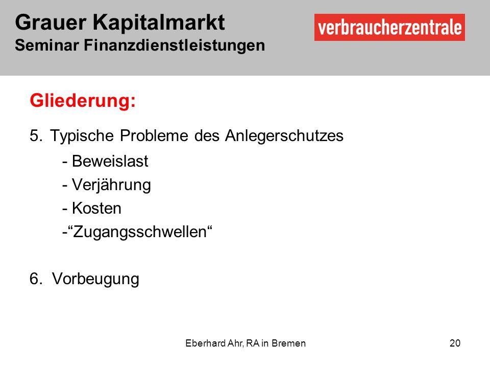Grauer Kapitalmarkt Seminar Finanzdienstleistungen Eberhard Ahr, RA in Bremen 20 Gliederung: 5.
