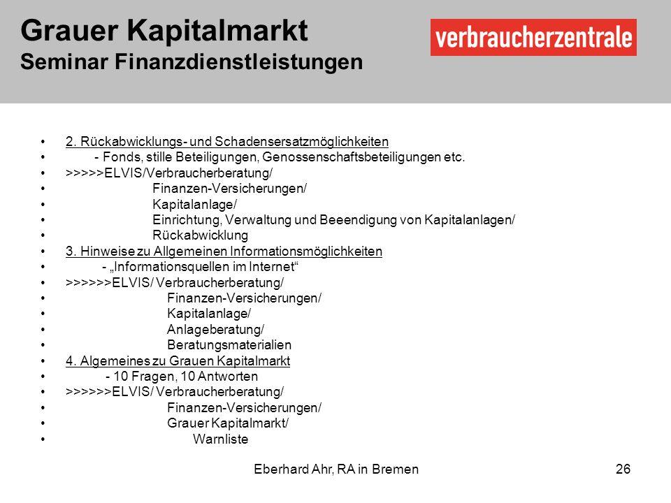 Grauer Kapitalmarkt Seminar Finanzdienstleistungen Eberhard Ahr, RA in Bremen 26 2.