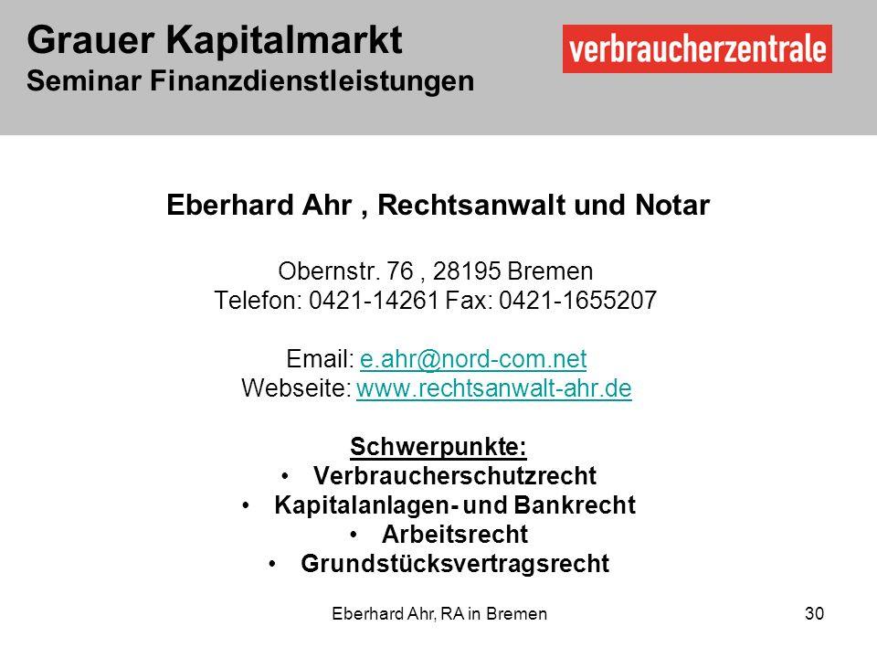 Grauer Kapitalmarkt Seminar Finanzdienstleistungen Eberhard Ahr, RA in Bremen 30 Eberhard Ahr, Rechtsanwalt und Notar Obernstr.