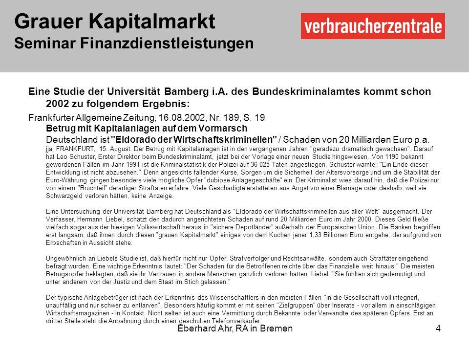 Grauer Kapitalmarkt Seminar Finanzdienstleistungen Eberhard Ahr, RA in Bremen 4 Eine Studie der Universität Bamberg i.A.