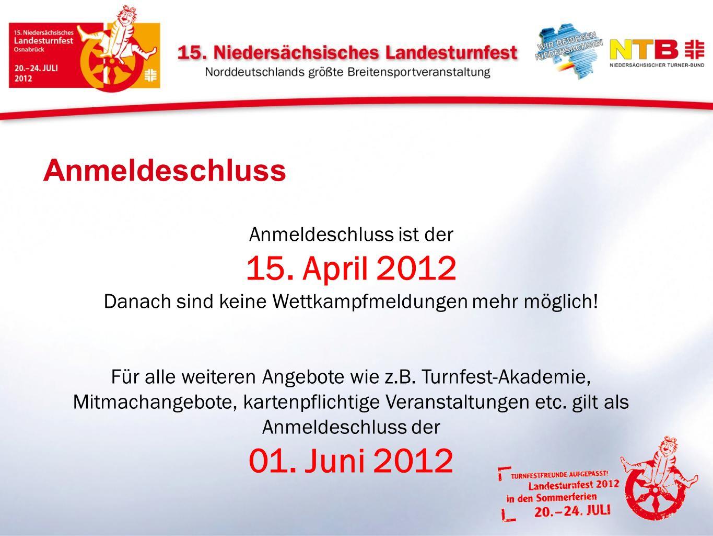 Anmeldeschluss Anmeldeschluss ist der 15. April 2012 Danach sind keine Wettkampfmeldungen mehr möglich! Für alle weiteren Angebote wie z.B. Turnfest-A