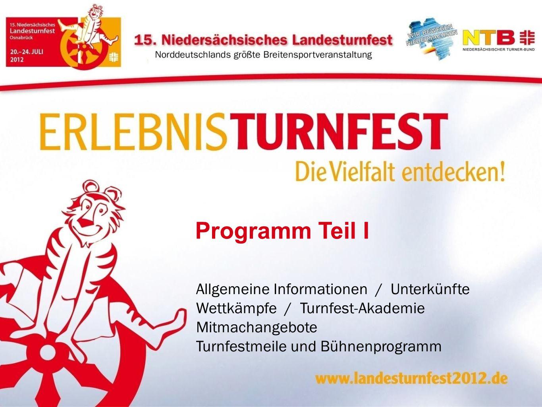 Programm Teil I Allgemeine Informationen / Unterkünfte Wettkämpfe / Turnfest-Akademie Mitmachangebote Turnfestmeile und Bühnenprogramm