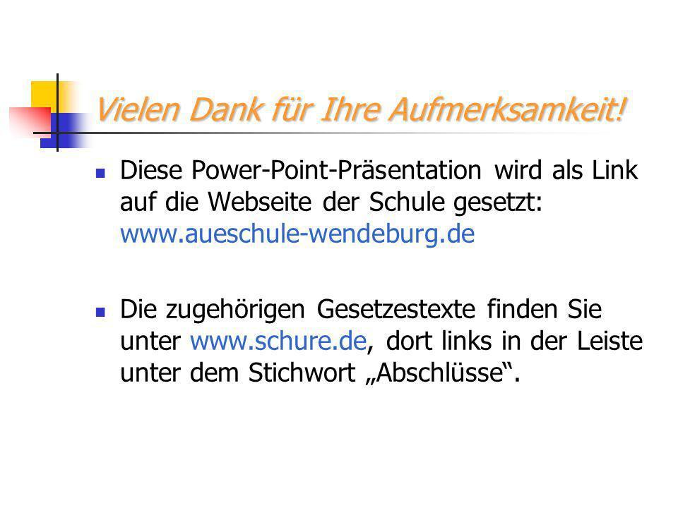 Vielen Dank für Ihre Aufmerksamkeit! Diese Power-Point-Präsentation wird als Link auf die Webseite der Schule gesetzt: www.aueschule-wendeburg.de Die