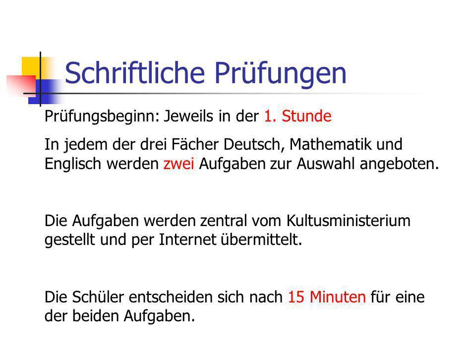Schriftliche Prüfungen Prüfungsbeginn: Jeweils in der 1. Stunde In jedem der drei Fächer Deutsch, Mathematik und Englisch werden zwei Aufgaben zur Aus