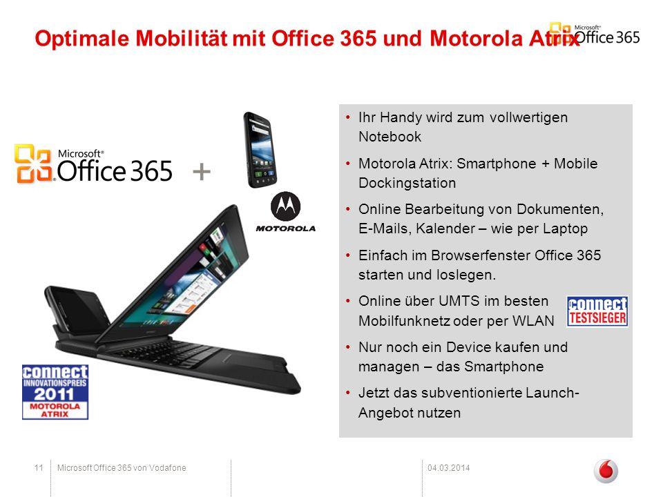 11Microsoft Office 365 von Vodafone04.03.2014 Optimale Mobilität mit Office 365 und Motorola Atrix + Ihr Handy wird zum vollwertigen Notebook Motorola