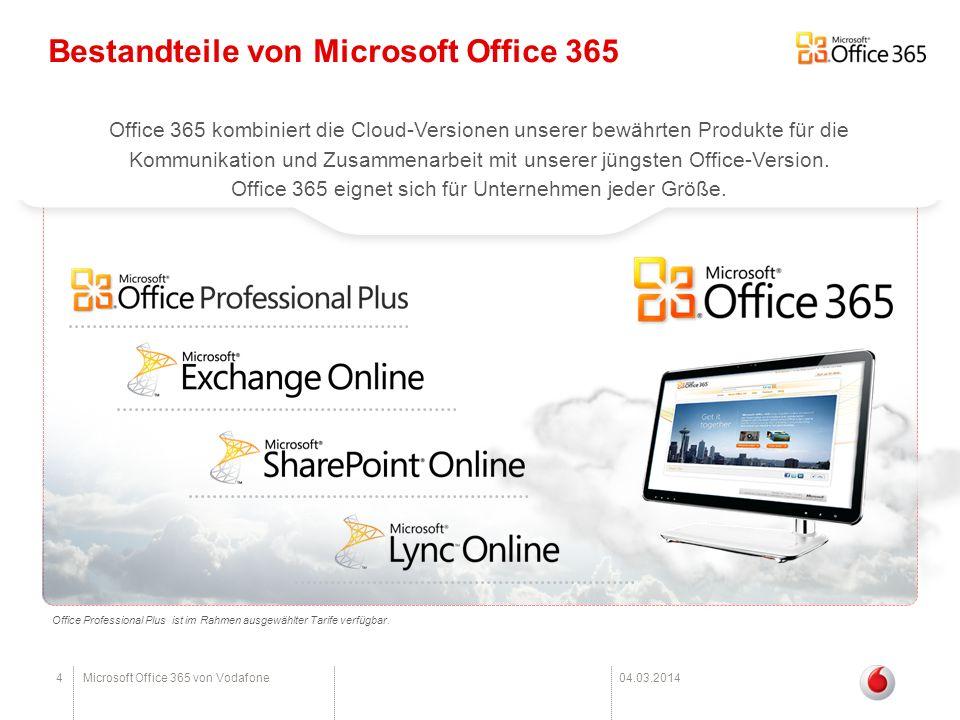 4Microsoft Office 365 von Vodafone04.03.2014 Bestandteile von Microsoft Office 365 Office 365 kombiniert die Cloud-Versionen unserer bewährten Produkt
