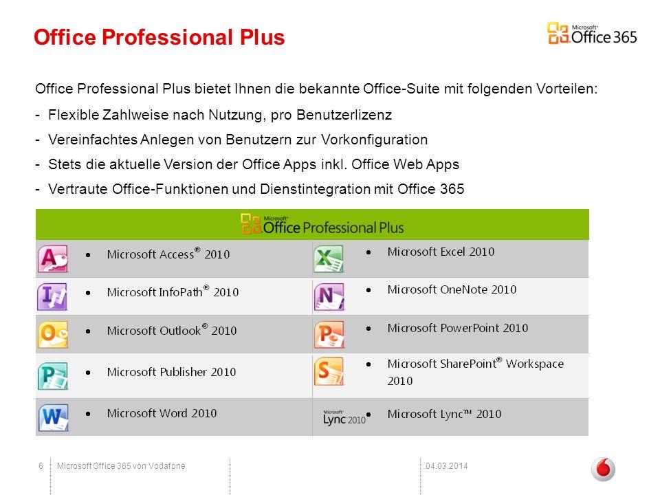 6Microsoft Office 365 von Vodafone04.03.2014 Office Professional Plus Office Professional Plus bietet Ihnen die bekannte Office-Suite mit folgenden Vo