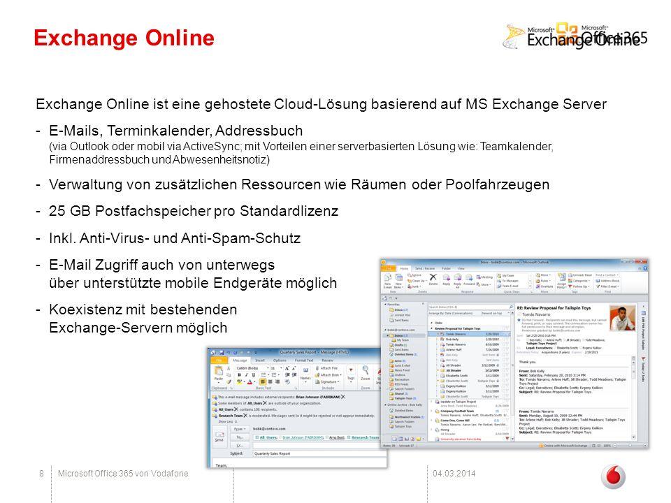 8Microsoft Office 365 von Vodafone04.03.2014 Exchange Online Exchange Online ist eine gehostete Cloud-Lösung basierend auf MS Exchange Server -E-Mails