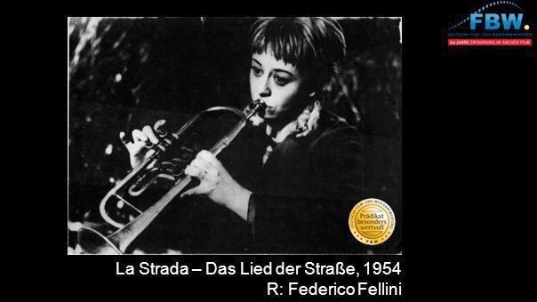 La Strada – Das Lied der Straße, 1954 R: Federico Fellini