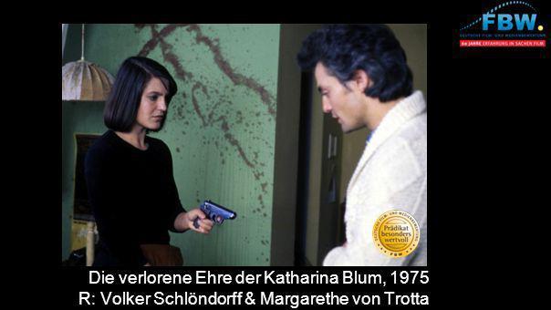 Die verlorene Ehre der Katharina Blum, 1975 R: Volker Schlöndorff & Margarethe von Trotta