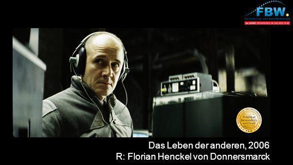 Das Leben der anderen, 2006 R: Florian Henckel von Donnersmarck