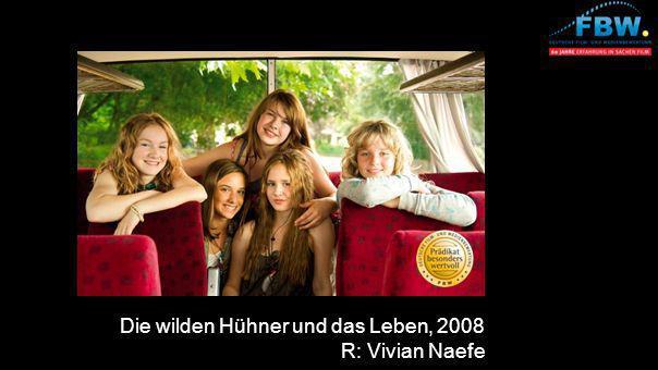 Die wilden Hühner und das Leben, 2008 R: Vivian Naefe