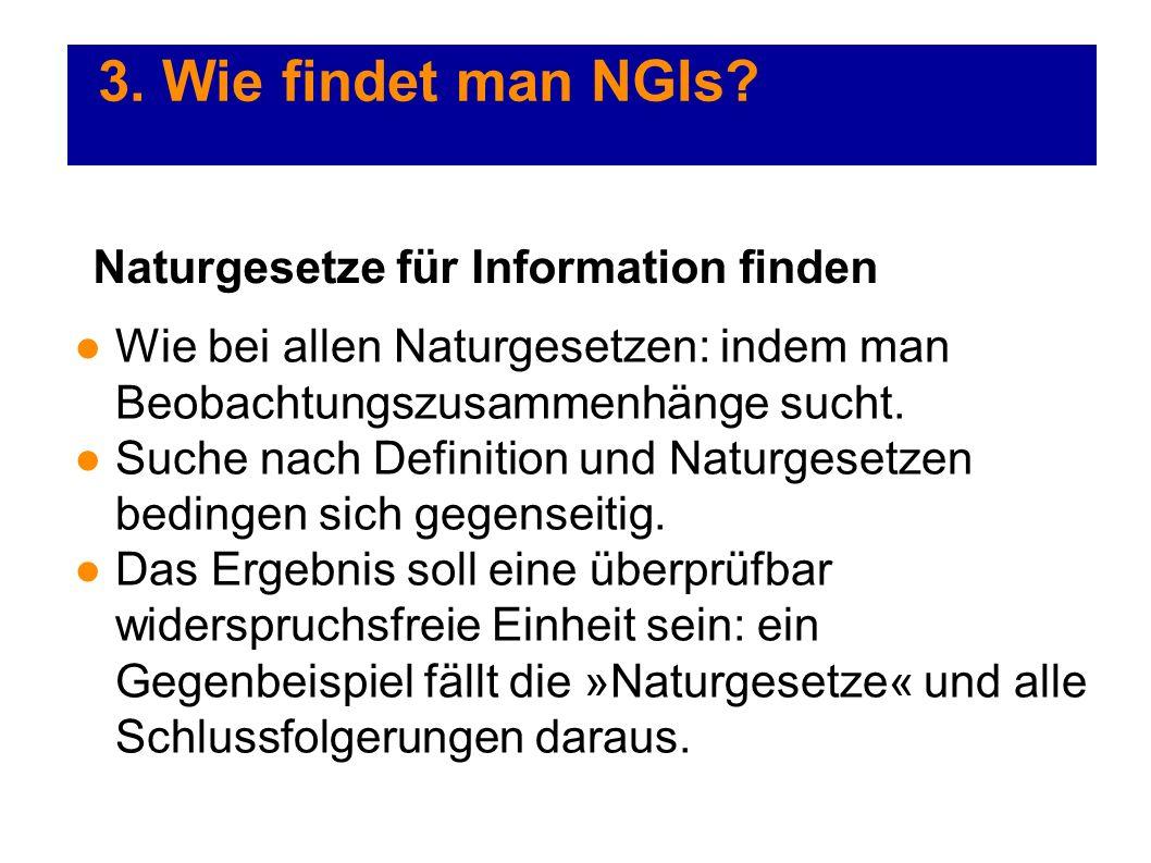 3. Wie findet man NGIs? Wie bei allen Naturgesetzen: indem man Beobachtungszusammenhänge sucht. Suche nach Definition und Naturgesetzen bedingen sich