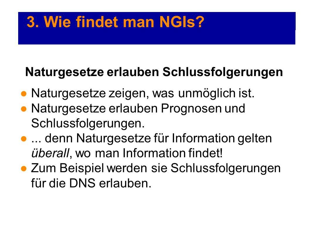 3. Wie findet man NGIs? Naturgesetze zeigen, was unmöglich ist. Naturgesetze erlauben Prognosen und Schlussfolgerungen.... denn Naturgesetze für Infor