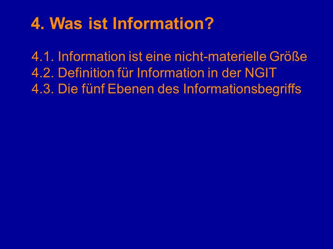 4. Was ist Information? 4.1. Information ist eine nicht-materielle Größe 4.2. Definition für Information in der NGIT 4.3. Die fünf Ebenen des Informat