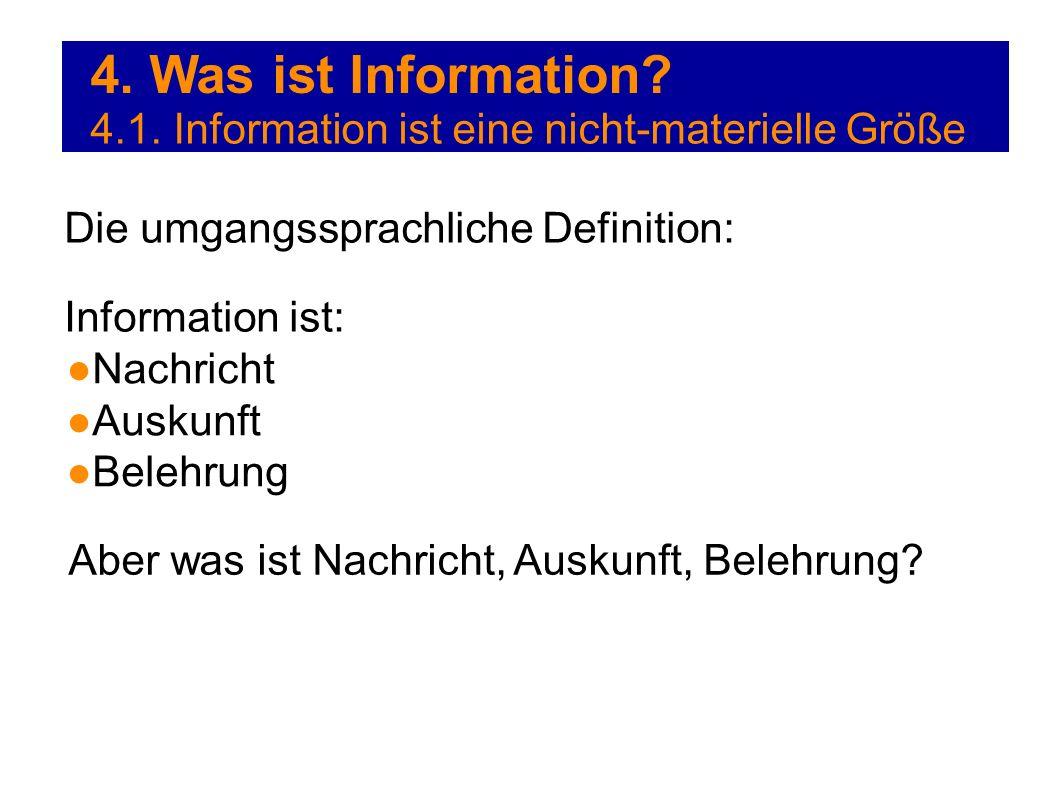 4. Was ist Information? 4.1. Information ist eine nicht-materielle Größe Die umgangssprachliche Definition: Information ist: Nachricht Auskunft Belehr