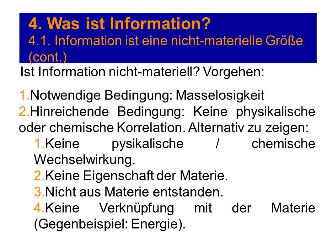 4. Was ist Information? 4.1. Information ist eine nicht-materielle Größe (cont.) Ist Information nicht-materiell? Vorgehen: 1. Notwendige Bedingung: M