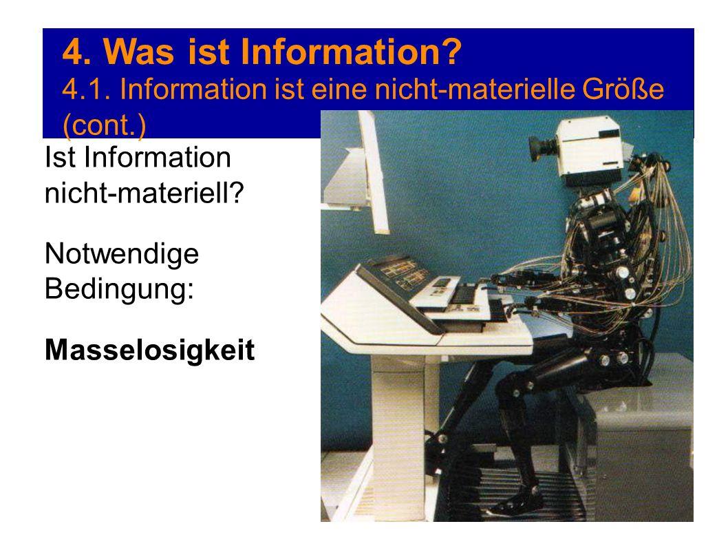 4. Was ist Information? 4.1. Information ist eine nicht-materielle Größe (cont.) Ist Information nicht-materiell? Notwendige Bedingung: Masselosigkeit