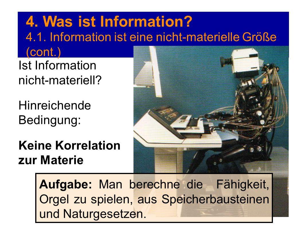 4. Was ist Information? 4.1. Information ist eine nicht-materielle Größe (cont.) Ist Information nicht-materiell? Hinreichende Bedingung: Keine Korrel