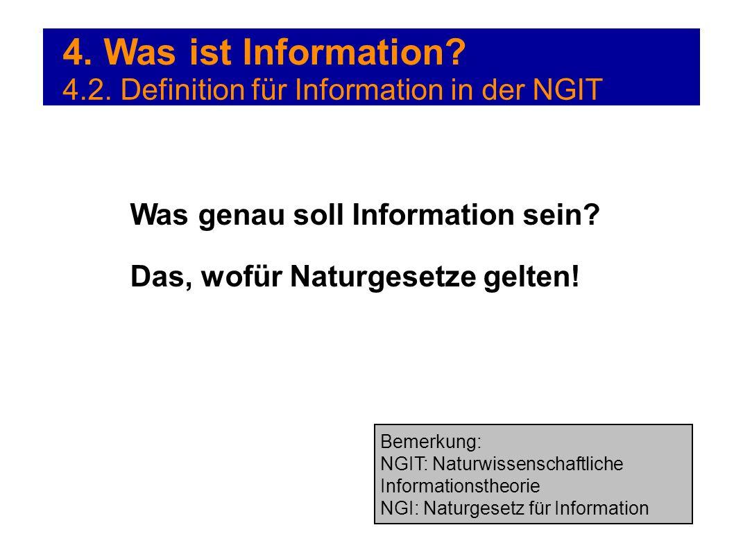 4. Was ist Information? 4.2. Definition für Information in der NGIT Was genau soll Information sein? Das, wofür Naturgesetze gelten! Bemerkung: NGIT: