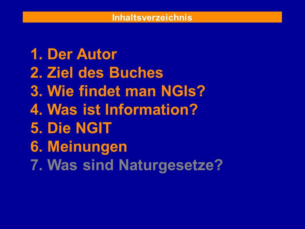 Inhaltsverzeichnis 1. Der Autor 2. Ziel des Buches 3. Wie findet man NGIs? 4. Was ist Information? 5. Die NGIT 6. Meinungen 7. Was sind Naturgesetze?