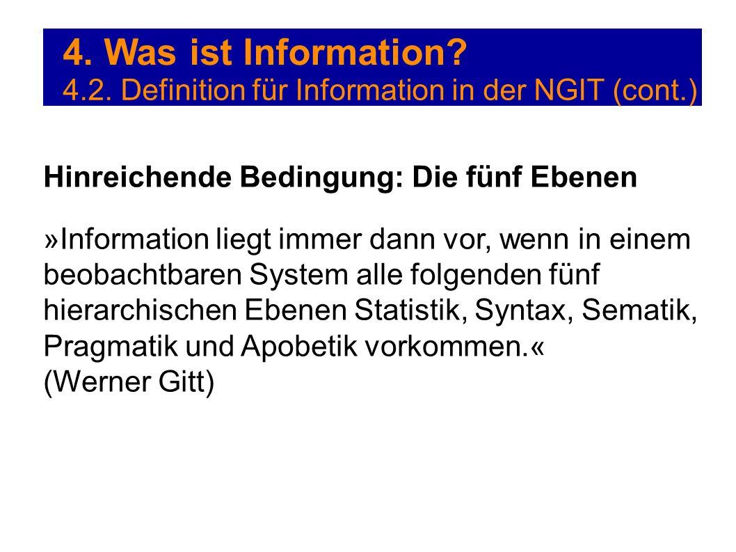 4. Was ist Information? 4.2. Definition für Information in der NGIT (cont.) Hinreichende Bedingung: Die fünf Ebenen »Information liegt immer dann vor,