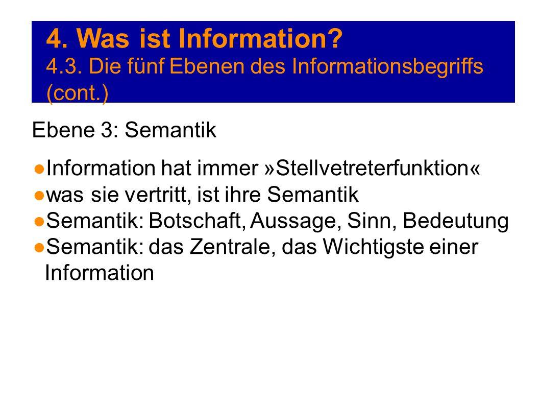 4. Was ist Information? 4.3. Die fünf Ebenen des Informationsbegriffs (cont.) Ebene 3: Semantik Information hat immer »Stellvetreterfunktion« was sie