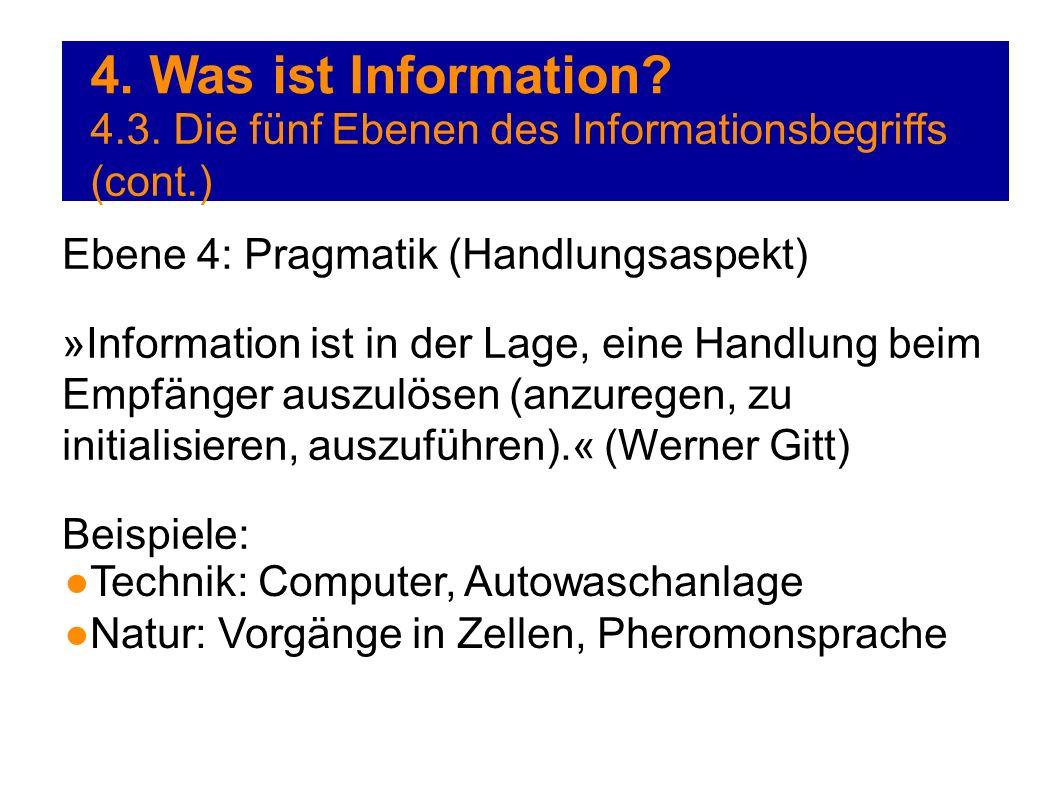 4. Was ist Information? 4.3. Die fünf Ebenen des Informationsbegriffs (cont.) Ebene 4: Pragmatik (Handlungsaspekt) »Information ist in der Lage, eine