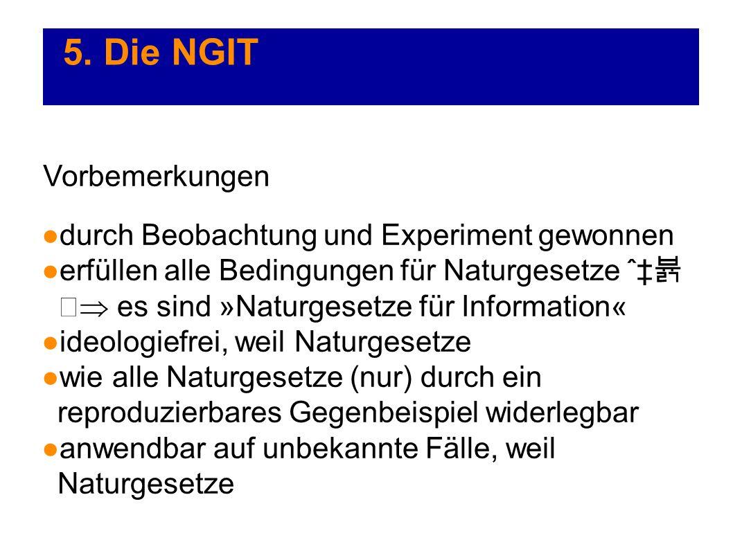 5. Die NGIT Vorbemerkungen durch Beobachtung und Experiment gewonnen erfüllen alle Bedingungen für Naturgesetze ˆ es sind »Naturgesetze für Informatio
