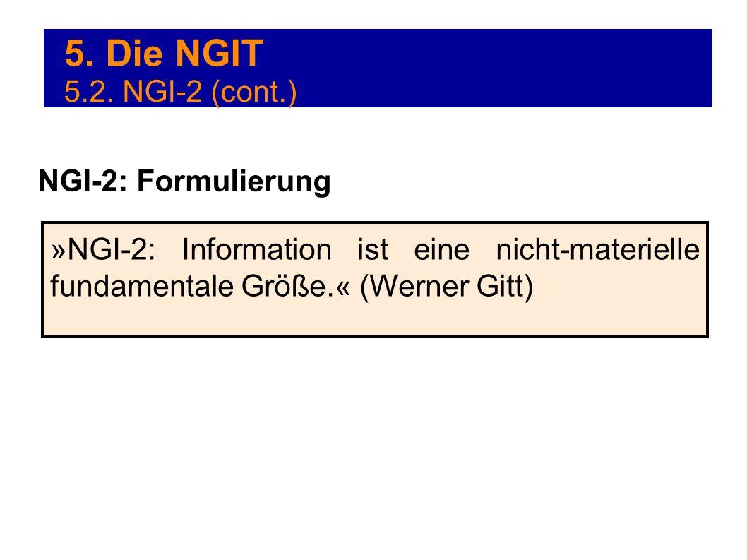 5. Die NGIT »NGI-2: Information ist eine nicht-materielle fundamentale Größe.« (Werner Gitt) NGI-2: Formulierung 5.2. NGI-2 (cont.)