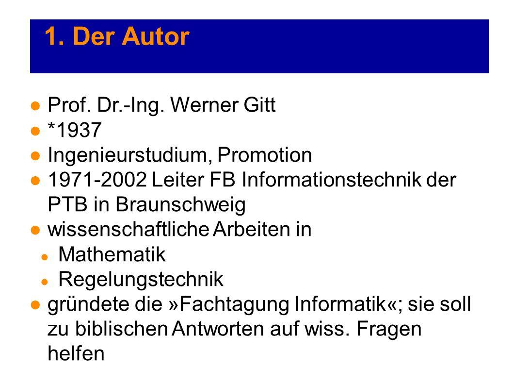 Prof. Dr.-Ing. Werner Gitt *1937 Ingenieurstudium, Promotion 1971-2002 Leiter FB Informationstechnik der PTB in Braunschweig wissenschaftliche Arbeite