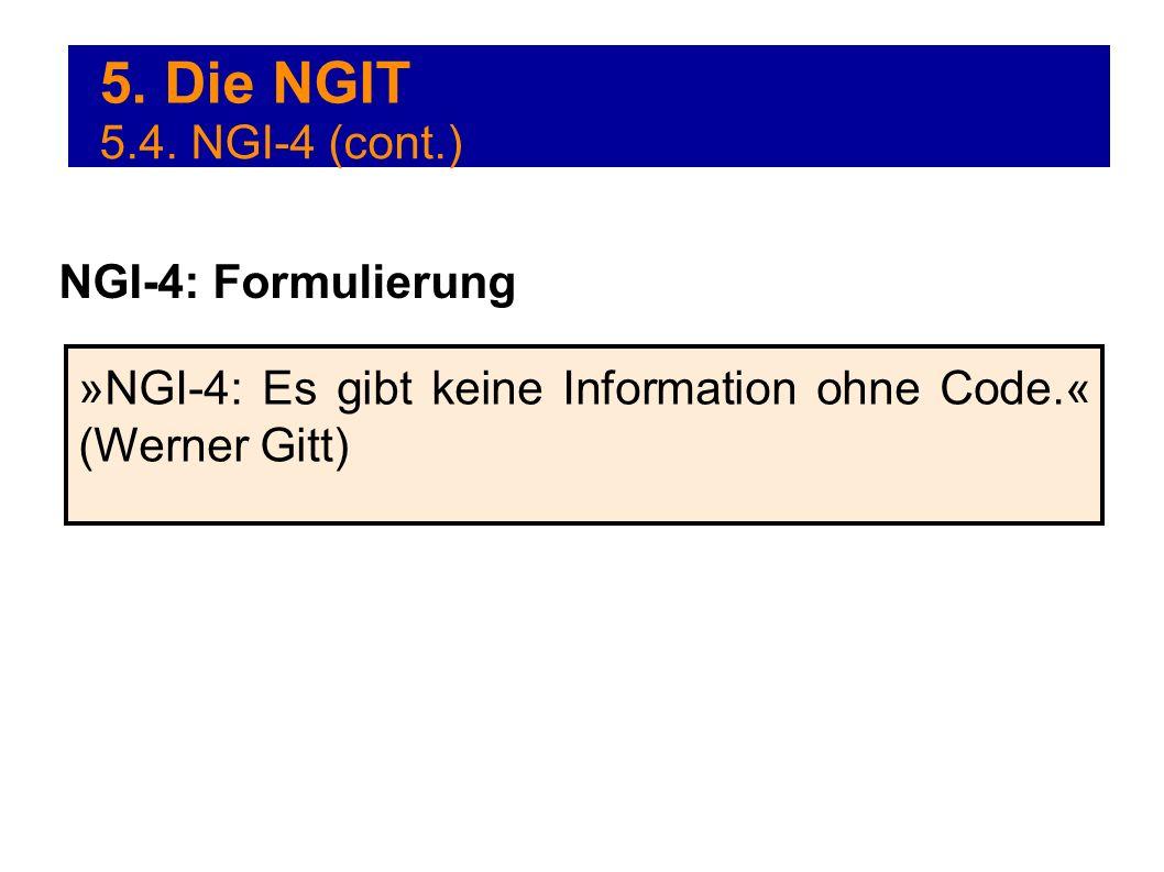 5. Die NGIT »NGI-4: Es gibt keine Information ohne Code.« (Werner Gitt) NGI-4: Formulierung 5.4. NGI-4 (cont.)