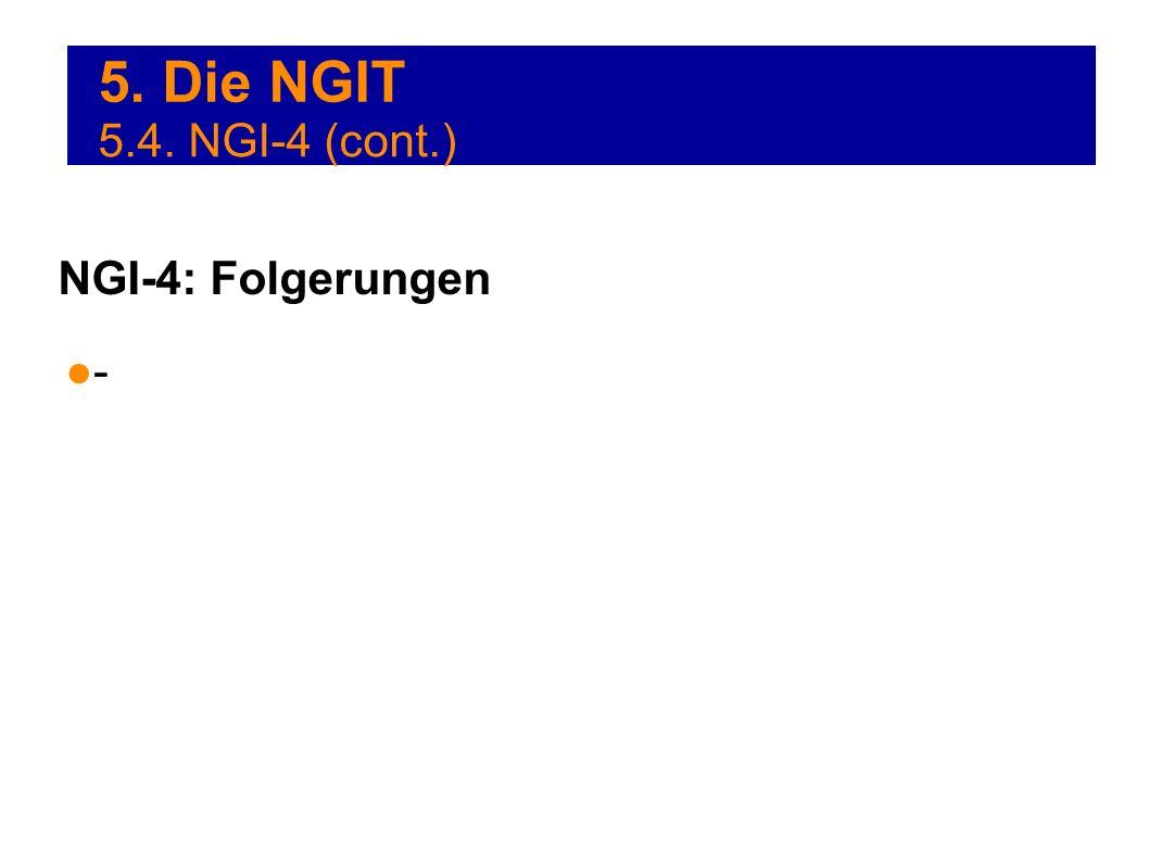 5. Die NGIT - NGI-4: Folgerungen 5.4. NGI-4 (cont.)