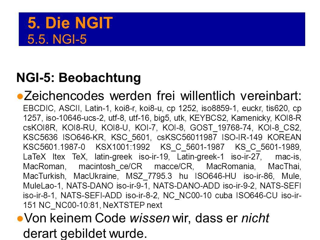 5. Die NGIT Zeichencodes werden frei willentlich vereinbart: EBCDIC, ASCII, Latin-1, koi8-r, koi8-u, cp 1252, iso8859-1, euckr, tis620, cp 1257, iso-1
