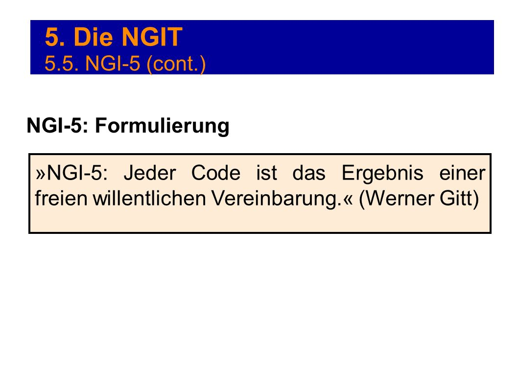 5. Die NGIT »NGI-5: Jeder Code ist das Ergebnis einer freien willentlichen Vereinbarung.« (Werner Gitt) NGI-5: Formulierung 5.5. NGI-5 (cont.)