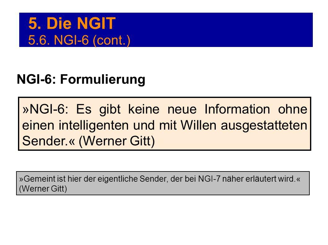 5. Die NGIT »NGI-6: Es gibt keine neue Information ohne einen intelligenten und mit Willen ausgestatteten Sender.« (Werner Gitt) NGI-6: Formulierung 5