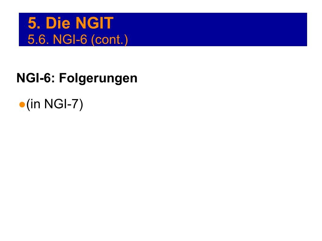 5. Die NGIT (in NGI-7) NGI-6: Folgerungen 5.6. NGI-6 (cont.)