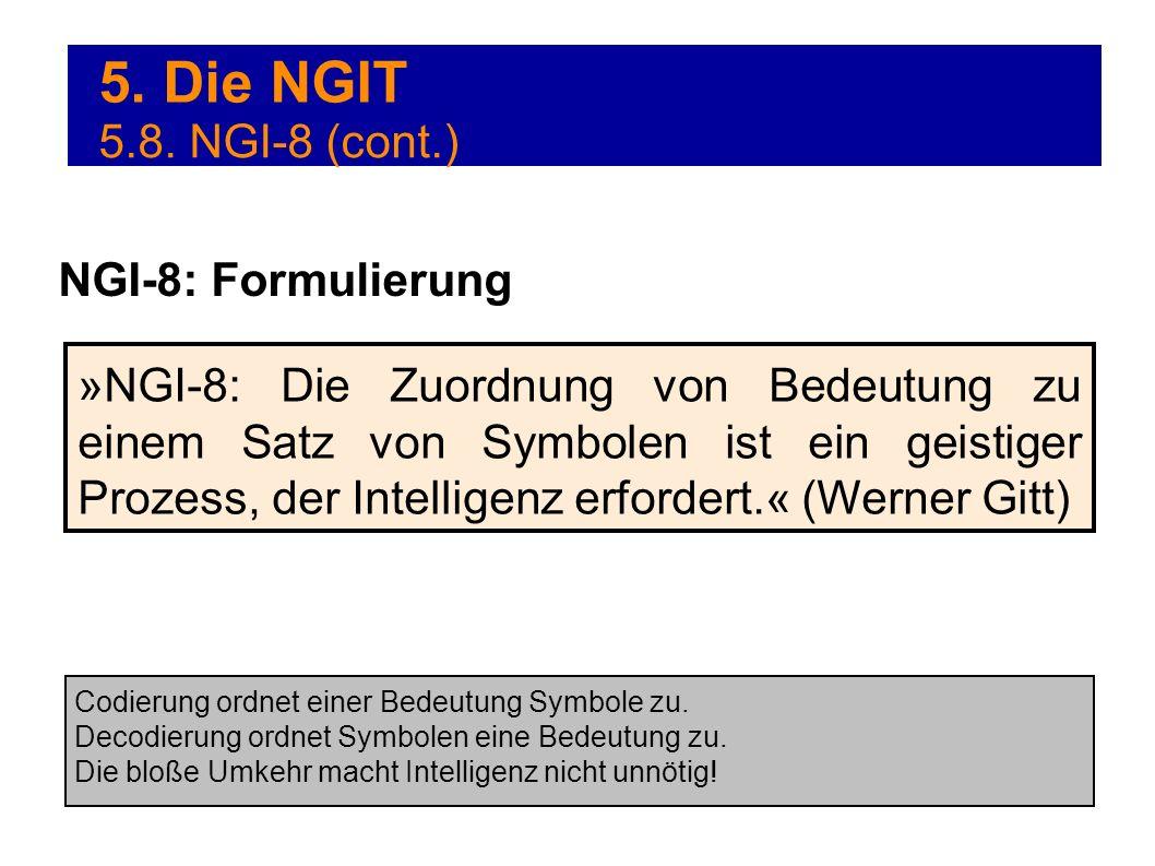 5. Die NGIT »NGI-8: Die Zuordnung von Bedeutung zu einem Satz von Symbolen ist ein geistiger Prozess, der Intelligenz erfordert.« (Werner Gitt) NGI-8: