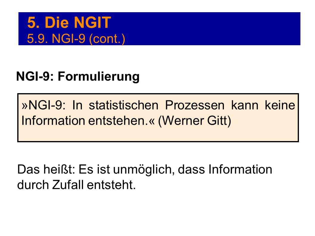 5. Die NGIT »NGI-9: In statistischen Prozessen kann keine Information entstehen.« (Werner Gitt) NGI-9: Formulierung 5.9. NGI-9 (cont.) Das heißt: Es i
