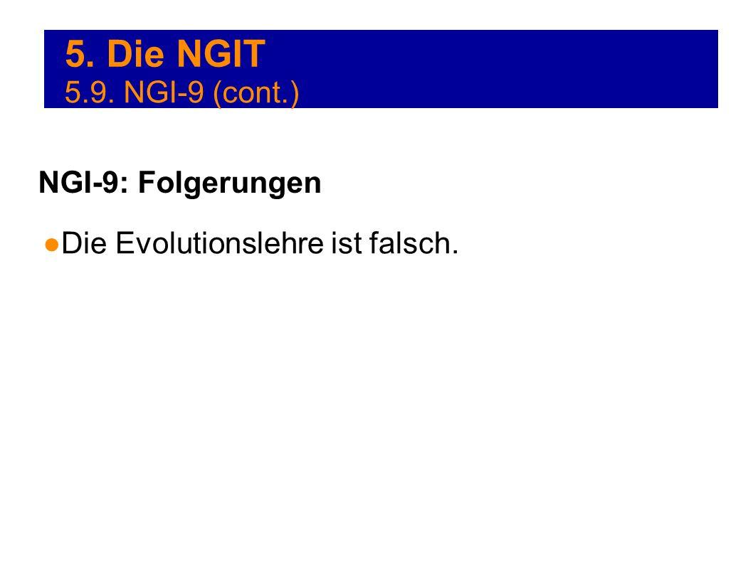 5. Die NGIT Die Evolutionslehre ist falsch. NGI-9: Folgerungen 5.9. NGI-9 (cont.)